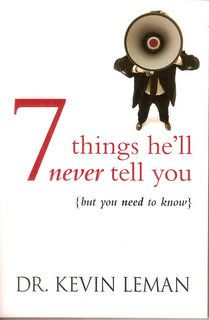 7 Things He'll Never Tell You, but you need to know